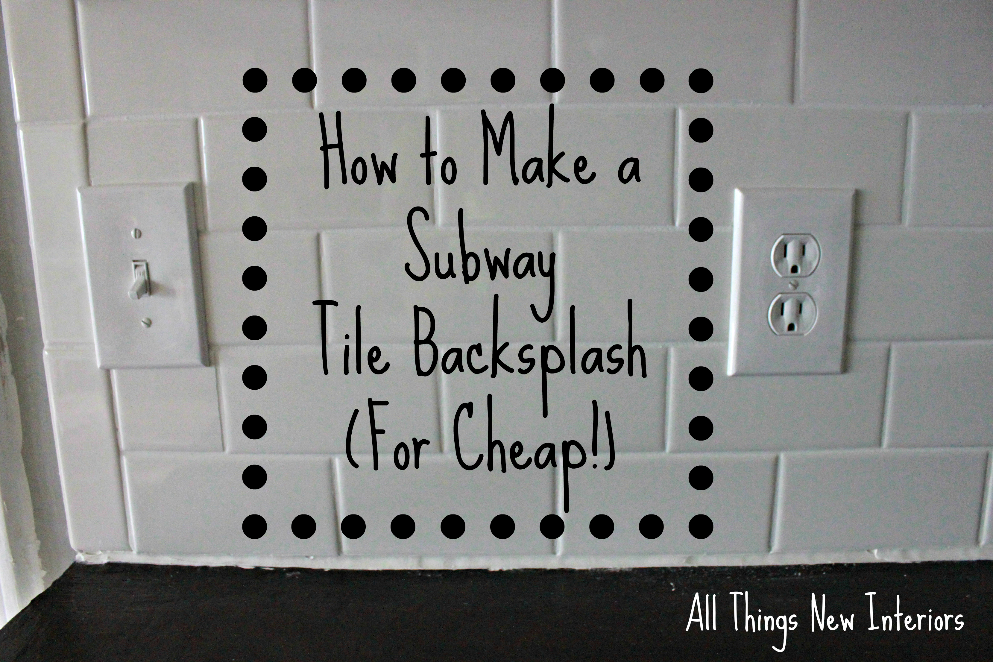 How to Make a Subway Tile Backsplash (For Cheap!) | All Things New ...